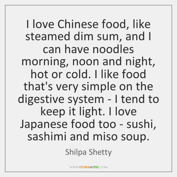 I love Chinese food, like steamed dim sum, and I can have ...