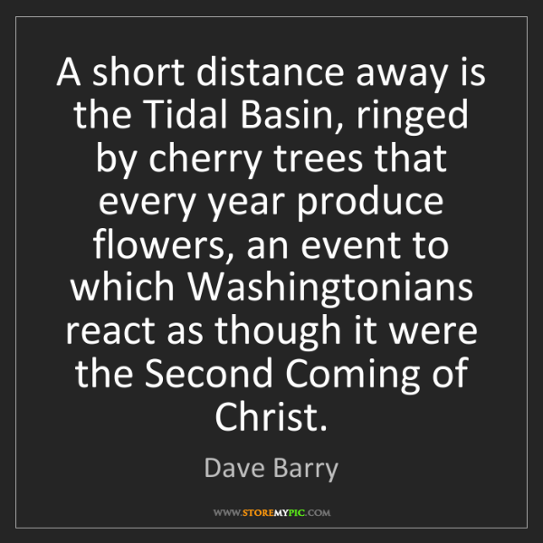 Dave Barry: A short distance away is the Tidal Basin, ringed by cherry...