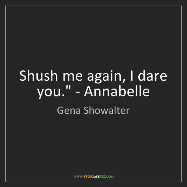 Gena Showalter: 'Shush me again, I dare you.' - Annabelle