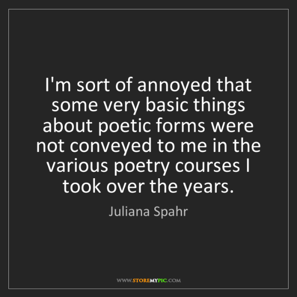 Juliana Spahr: I'm sort of annoyed that some very basic things about...