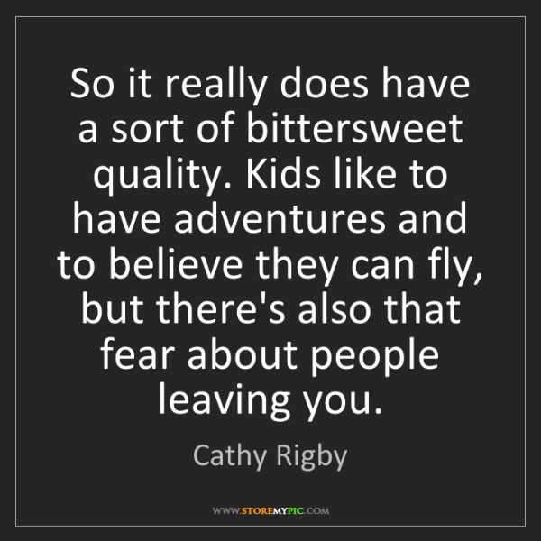 Cathy Rigby: So it really does have a sort of bittersweet quality....