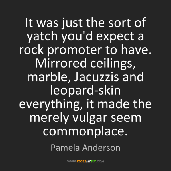 Pamela Anderson: It was just the sort of yatch you'd expect a rock promoter...