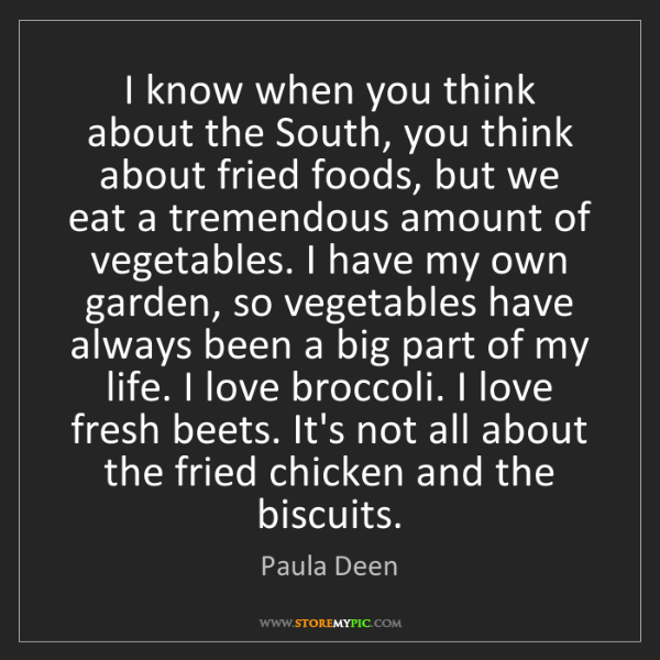 Paula Deen: I know when you think about the South, you think about...