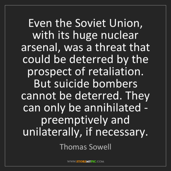 Thomas Sowell: Even the Soviet Union, with its huge nuclear arsenal,...