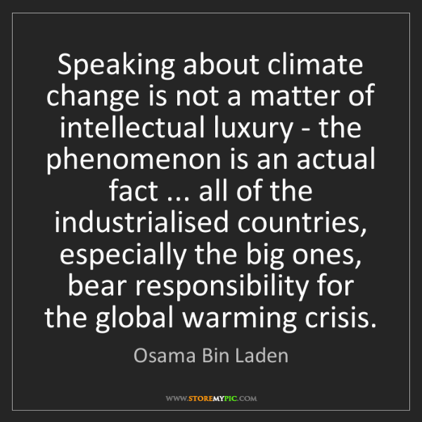 Osama Bin Laden: Speaking about climate change is not a matter of intellectual...