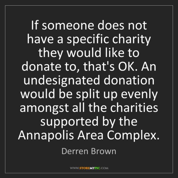 Derren Brown: If someone does not have a specific charity they would...