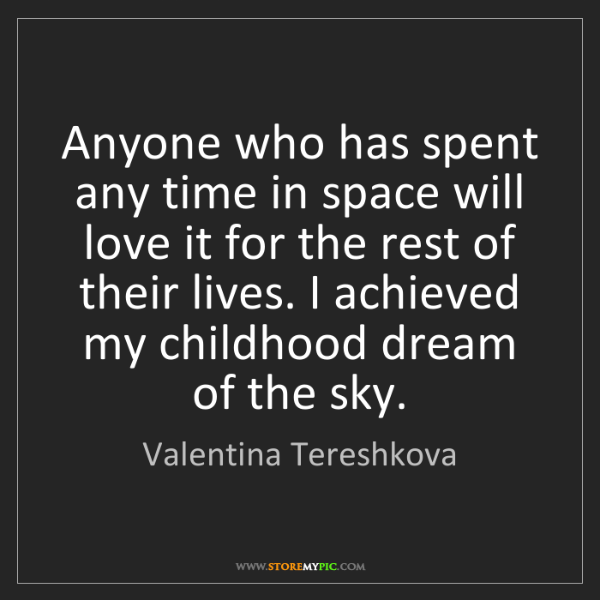 Valentina Tereshkova: Anyone who has spent any time in space will love it for...