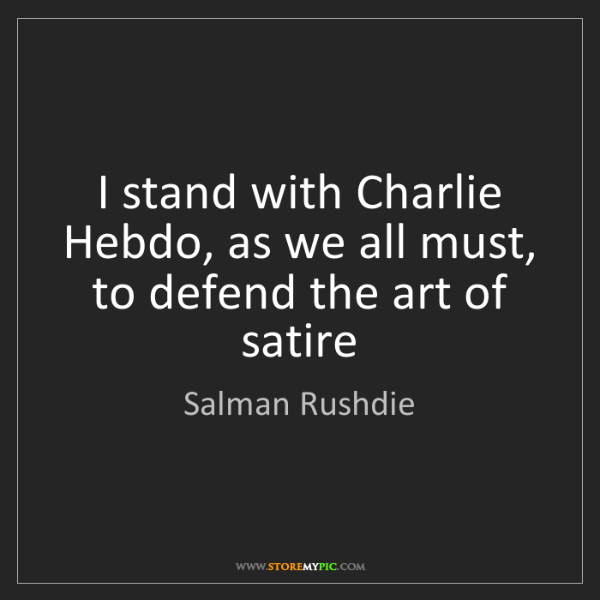Salman Rushdie: I stand with Charlie Hebdo, as we all must, to defend...