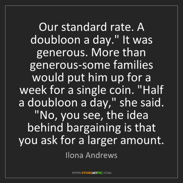 "Ilona Andrews: Our standard rate. A doubloon a day."" It was generous...."