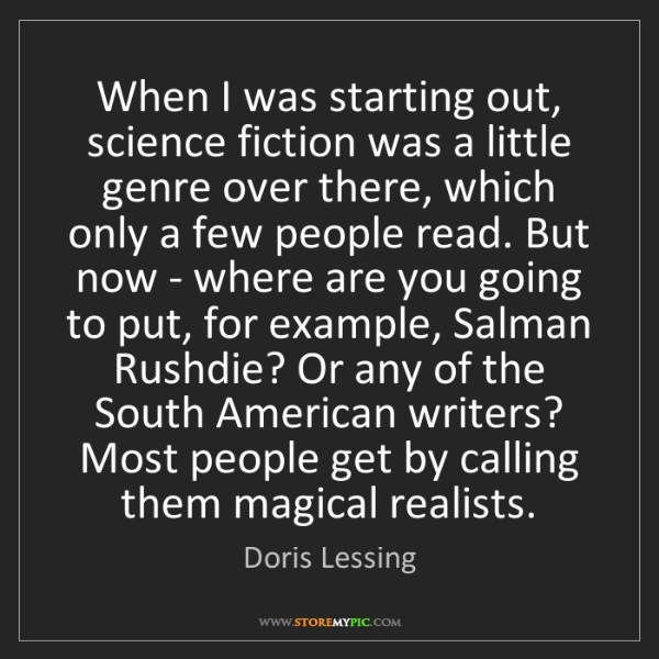 Doris Lessing: When I was starting out, science fiction was a little...