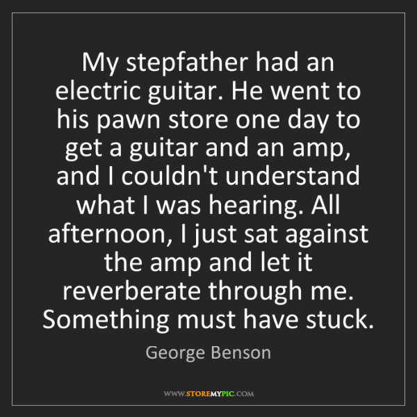 George Benson: My stepfather had an electric guitar. He went to his...