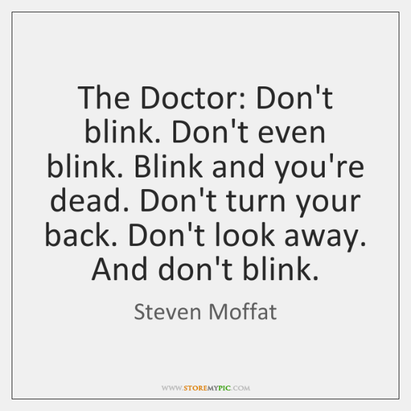 the doctor  don u0026 39 t blink  don u0026 39 t even blink  blink and you