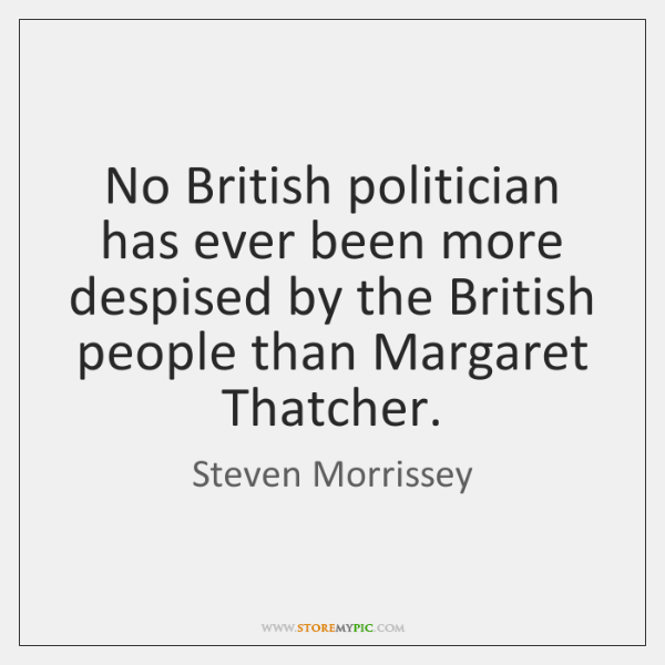 No British politician has ever been more despised by the British people ...