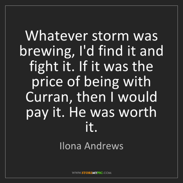 Ilona Andrews: Whatever storm was brewing, I'd find it and fight it....