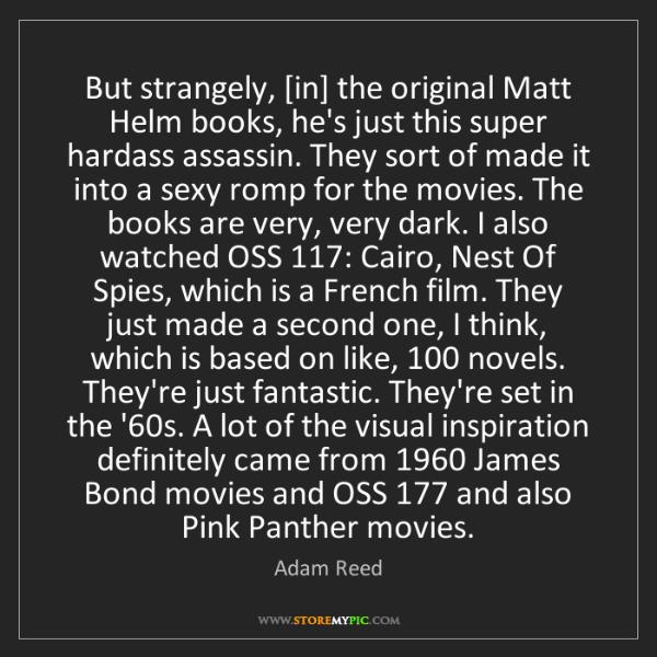 Adam Reed: But strangely, [in] the original Matt Helm books, he's...