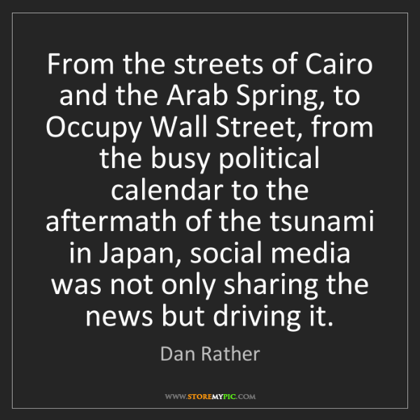 Dan Rather: From the streets of Cairo and the Arab Spring, to Occupy...