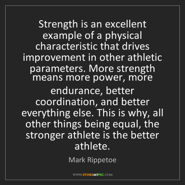 Mark Rippetoe: Strength is an excellent example of a physical characteristic...