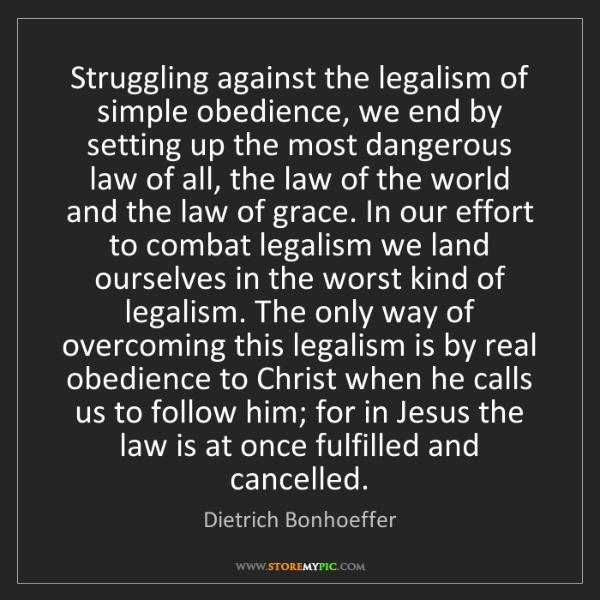 Dietrich Bonhoeffer: Struggling against the legalism of simple obedience,...