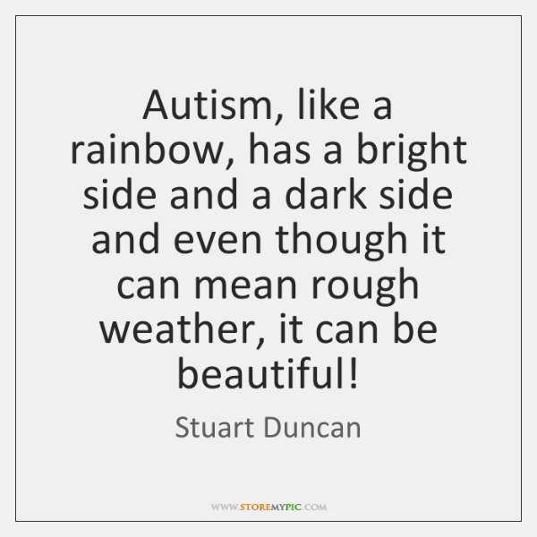 Autism, like a rainbow, has a bright side and a dark side ...