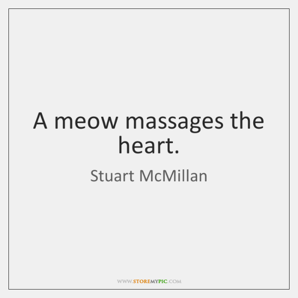 A meow massages the heart.