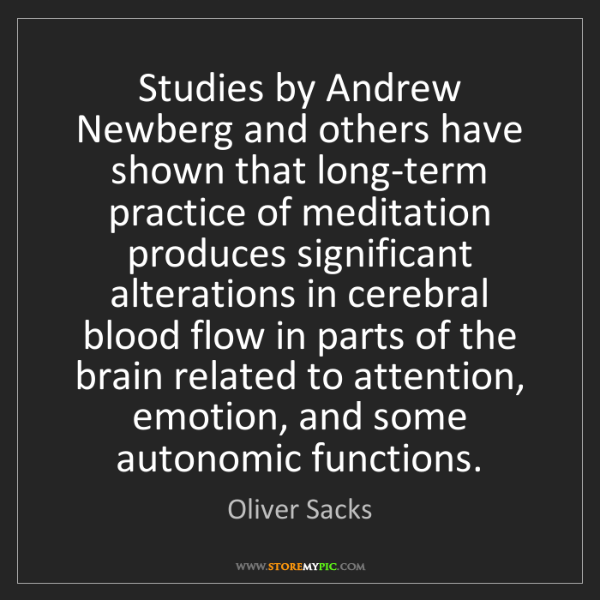 Oliver Sacks: Studies by Andrew Newberg and others have shown that...