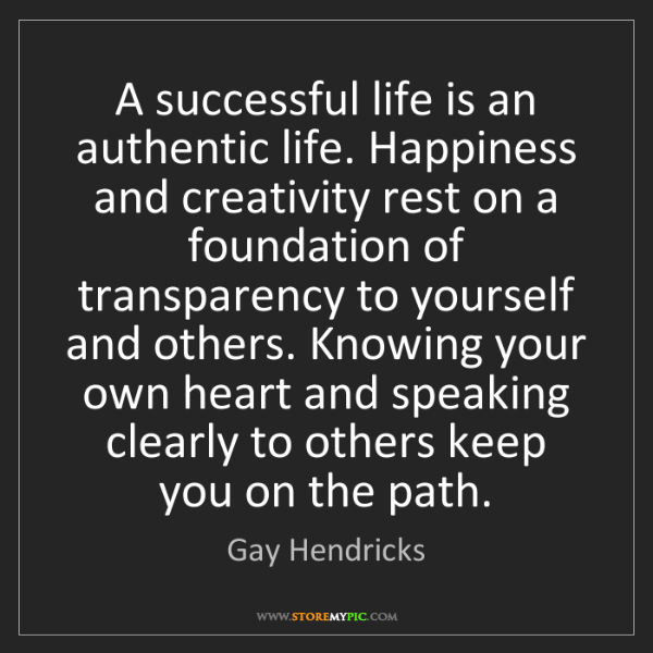 Gay Hendricks: A successful life is an authentic life. Happiness and...