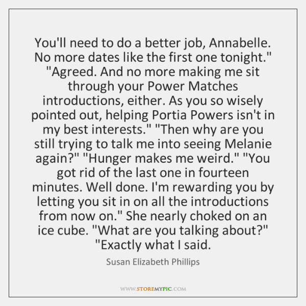 You'll need to do a better job, Annabelle. No more dates like ...