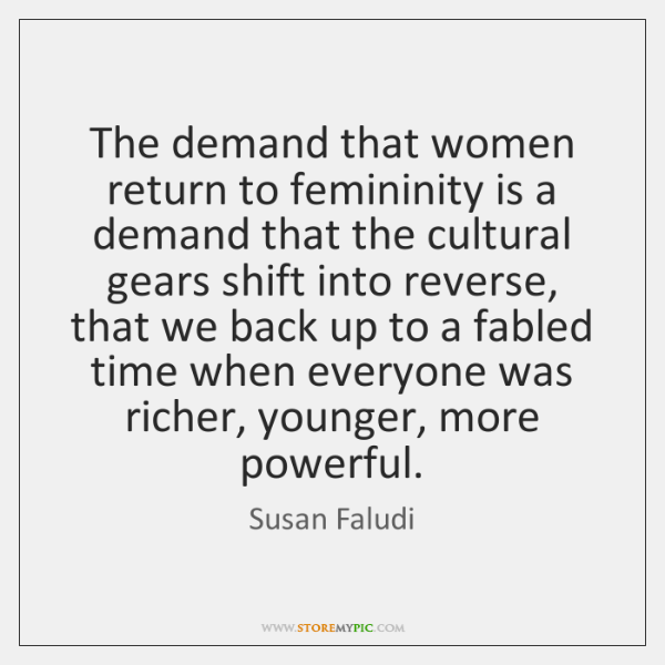 The demand that women return to femininity is a demand that the ...
