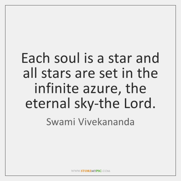 Each soul is a star and all stars are set in the ...