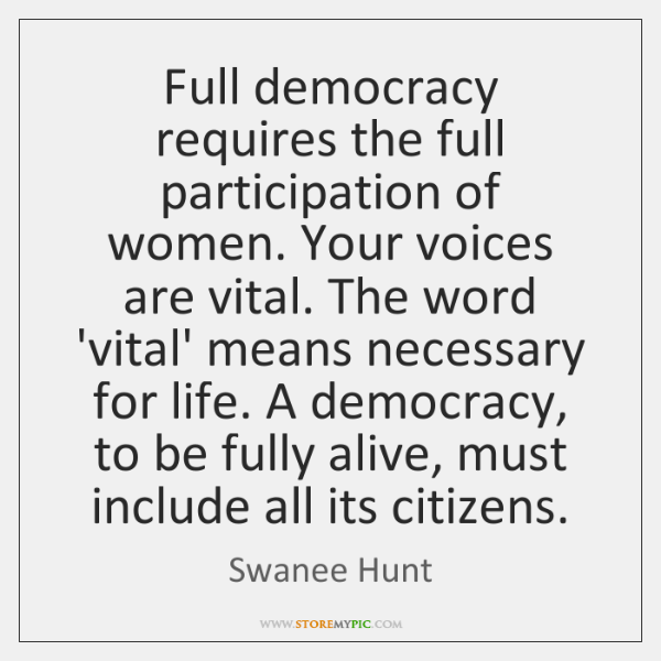 Full democracy requires the full participation of women. Your voices are vital. ...