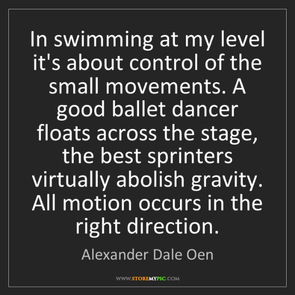 Alexander Dale Oen: In swimming at my level it's about control of the small...
