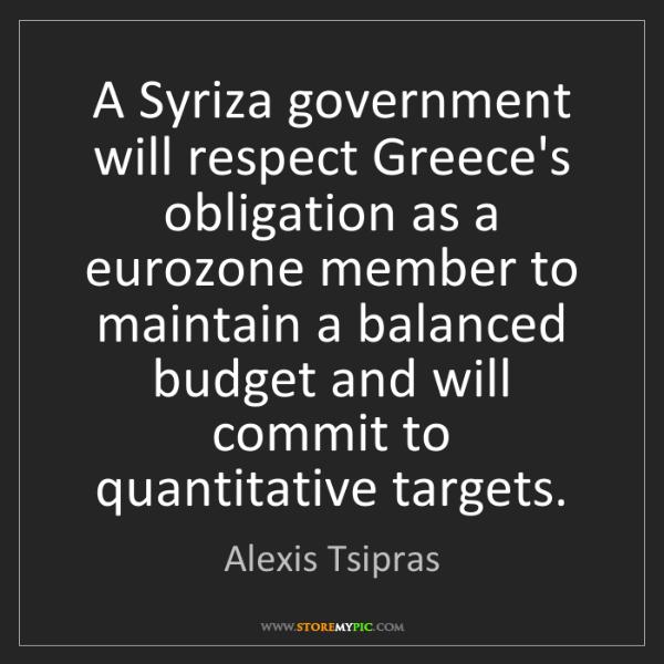 Alexis Tsipras: A Syriza government will respect Greece's obligation...