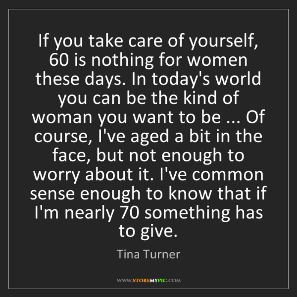 Tina Turner: If you take care of yourself, 60 is nothing for women...