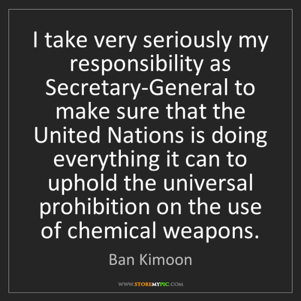 Ban Kimoon: I take very seriously my responsibility as Secretary-General...