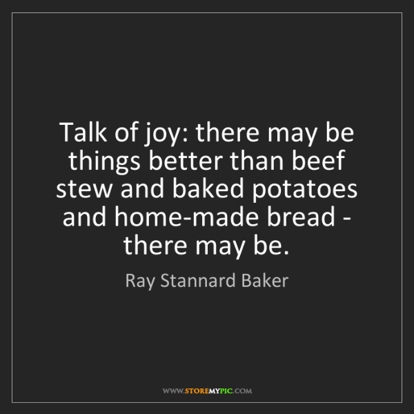 Ray Stannard Baker: Talk of joy: there may be things better than beef stew...