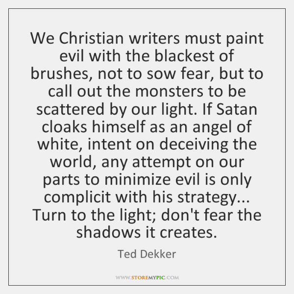 We Christian writers must paint evil with the blackest of brushes, not ...