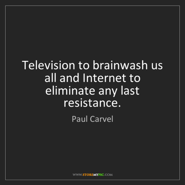 Paul Carvel: Television to brainwash us all and Internet to eliminate...