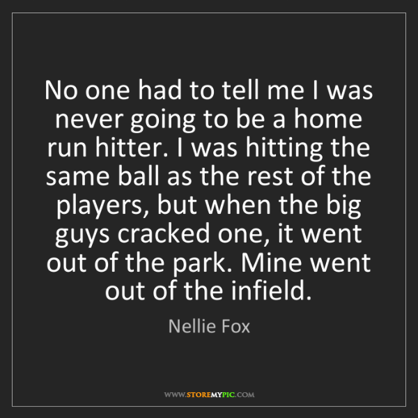 Nellie Fox: No one had to tell me I was never going to be a home...