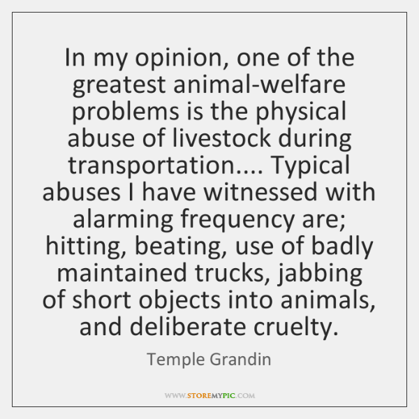 In my opinion, one of the greatest animal-welfare problems is the physical ...