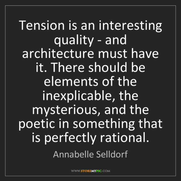 Annabelle Selldorf: Tension is an interesting quality - and architecture...