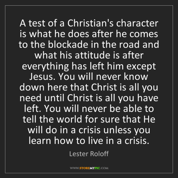 Lester Roloff: A test of a Christian's character is what he does after...