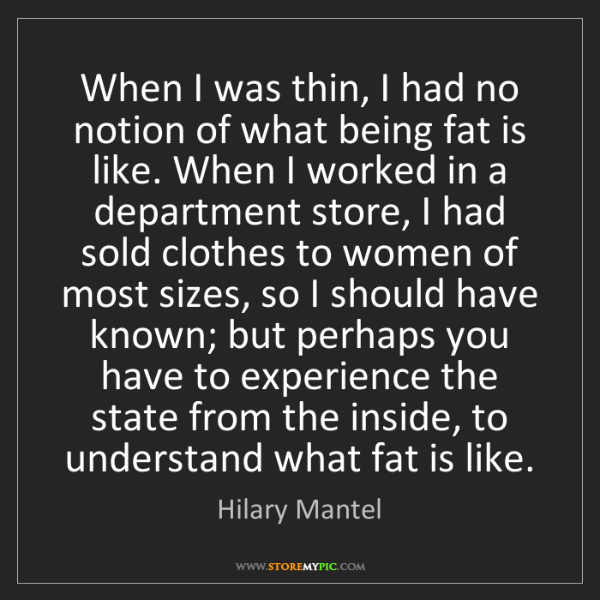 Hilary Mantel: When I was thin, I had no notion of what being fat is...