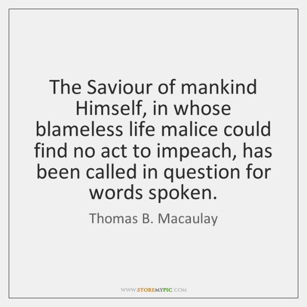 The Saviour of mankind Himself, in whose blameless life malice could find ...