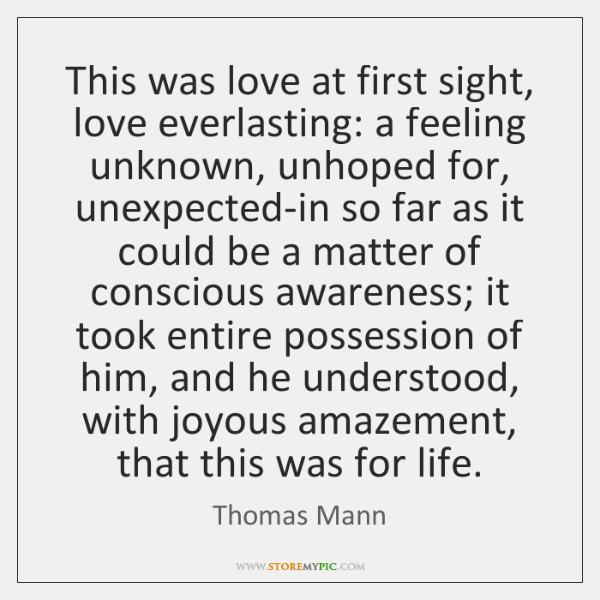 This was love at first sight, love everlasting: a feeling unknown, unhoped ...