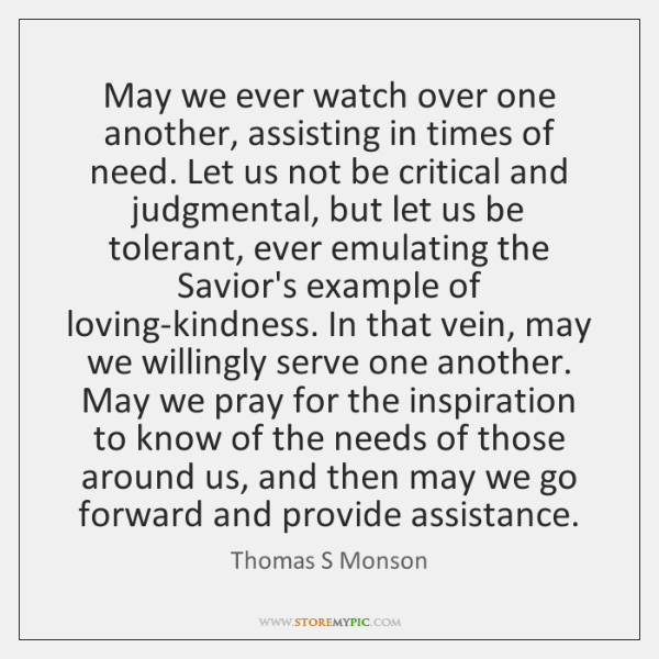 May we ever watch over one another, assisting in times of need. ...
