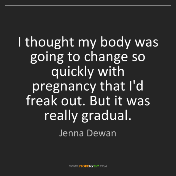Jenna Dewan: I thought my body was going to change so quickly with...
