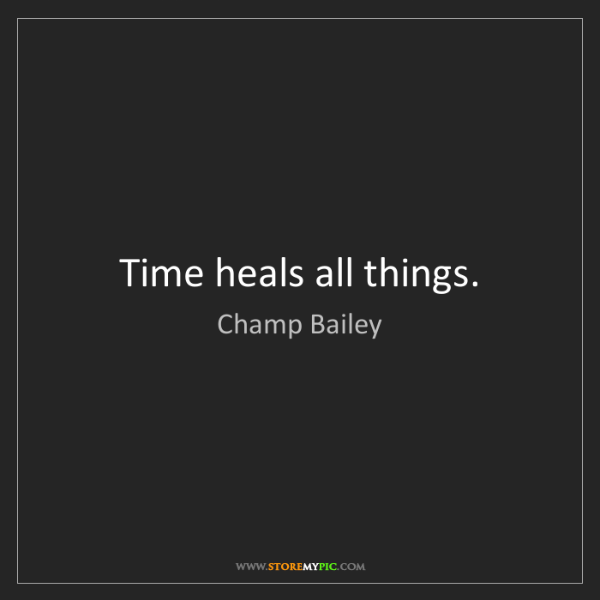 Champ Bailey: Time heals all things.