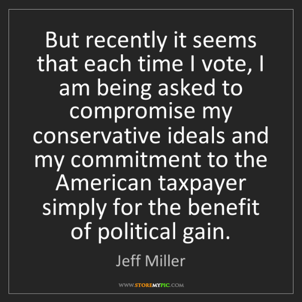 Jeff Miller: But recently it seems that each time I vote, I am being...
