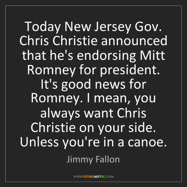 Jimmy Fallon: Today New Jersey Gov. Chris Christie announced that he's...
