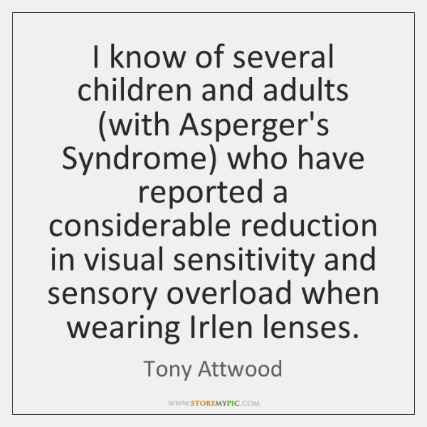 I know of several children and adults (with Asperger's Syndrome) who have ...